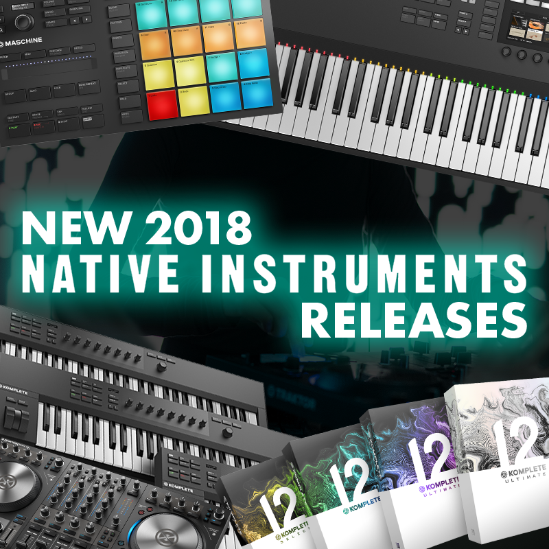 NEW 2018 RELEASES FROM NATIVE INSTRUMENTS! | GAK co uk